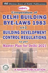 Compendium of Delhi Building Bye Laws 1983 and Building Development Control Regulations as Per Master Plan for Delhi 2021