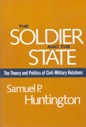 The Soldier and the State the Theory and Politics of Civil Military Relations