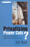 Privatising Power Cuts Ownership and Reform of State Electricity Boards in India