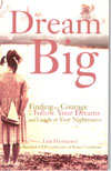 Dream Big Finding the Courage to Follow Your Dreams and Laugh at Your Nightmares