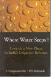 Where Water Seeps Towards a New Phase in Indias Irrigation Reforms