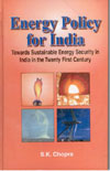 Energy Policy for India Towards Sustainable Energy Security in India in the Twenty First Century
