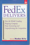 Fed Ex Delivers How the Worlds Leading Shipping Company Keeps Innovating and Outperforming the Competition