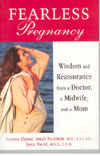 Fearless Pregnancy Wisdom and Reassurance from a Doctor a Midwife and a Mom