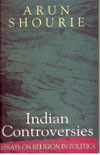Indian Controversies Essays on Religion in Politics
