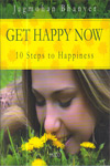 Get Happy Now 10 Steps to Happiness