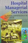 Hospital Managerial Services Hospital Administration in The 21st Century