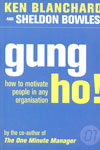 Gung Ho How to Motivate People in any Organization