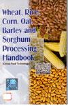 Wheat Rice Corn Oat Barley and Sorghum Processing Handbook