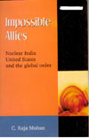 Impossible Allies Nuclear India United States and the Global Order