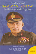 Field Marshal Sam Manekshaw Soldiering With Dignity