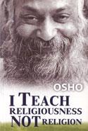 I Teach Religiousness Not Religion