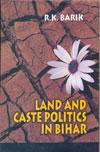 Land and Caste Politics in Bihar