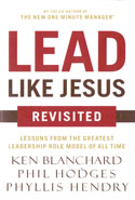 Lead Like Jesus Revisited Lessons From the Greatest Leadership Role Model of All Time