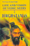 Life and Vision of Vedic Seers Dirghatamas