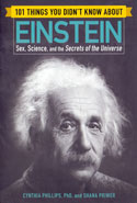 101 Things You Did Not Know About Einstein Sex Science and the Secrets of the Universe