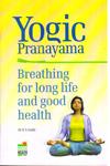 Yogic Pranayama Breathing for Long Life and Good Health