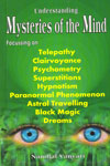 Understanding Mysteries of the Mind Focusing on Telepathy Clairvoyance Psychometry Superstitions Hypnotism Paranormal Phenomenon Astral Travelling Black Magic Dreams