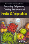 The Complete Technology Book on Processing Dehydration Canning Preservation of Fruits and Vegetables