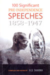 100 Significant Pre-Independence Speeches 1858-1947