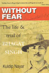 Without Fear The Life and Trial of Bhagat Singh