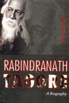 Rabindranath Tagore A Biography