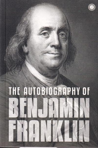 An Autobiography of Benjamin Franklin