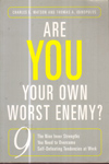 Are You Your Own Worst Enemy the Nine Inner Strenghts You Need to overcome Self Defeating Tendencies at work