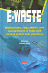 E Waste Implication Regulations and Management in India and Current Global Best Practices