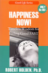 Happiness Now Timeless Wisdom for Feeling Good Fast