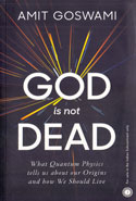 God is Not Dead What Quantum Physics Tells Us About Our Origins and How We Should Live
