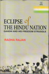 Eclipse of the Hindu Nation Gandhi and His Freedom Struggle
