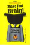Shake that Brain : How to Create Winning Solutions