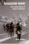 Shadow War The untold story of Jihad in Kashmir