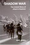 Shadow War The untold story of Jihad in Kashmir