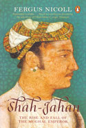 Shah Jahan the Rise and Fall of the Mughal Emperor