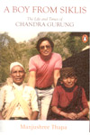 A Boy From Siklis the Life and Times of Chandra Gurung