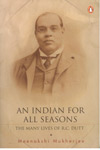 An Indian for All Seasons the Many Lives of R C Dutta