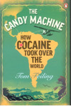The Candy Machine : How Cocaine Took Over The World