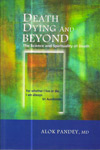 Death Dying and Beyond : The Science and Spirituality of Death