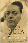 Mother India a Political Biography of Indira Gandhi