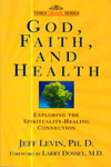 God Faith and Health Exploring the Spirituality Healing Connection