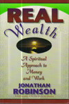 Real Wealth : A spiritual approach to money and work