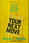 Your Next Move the Leaders Guide to Navigating Major Career Transitions