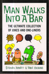 Man Walks into a Bar the Ultimate Collection of Jokes and One Liners