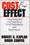 Cost and Effect Using Integrated Cost Systems to Drive Profitability and Performance
