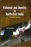 Violence and Identity in North East India : Naga Kuki Conflict
