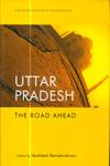 Uttar Pradesh the Road Ahead