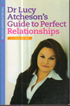 Dr Lucy Atchesons guide to Perfect Relationships