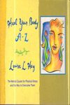 Heal Your Body A Z the Mental Causes for Physical Illness and the Way to Overcome Them